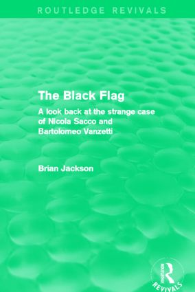 The Black Flag (Routledge Revivals): A look back at the strange case of Nicola Sacco and Bartolomeo Vanzetti (Hardback) book cover