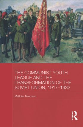 The Communist Youth League and the Transformation of the Soviet Union, 1917-1932 (Paperback) book cover