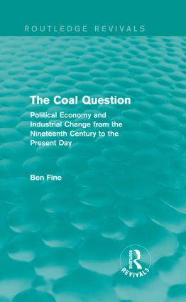 The Coal Question (Routledge Revivals): Political Economy and Industrial Change from the Nineteenth Century to the Present Day (Hardback) book cover