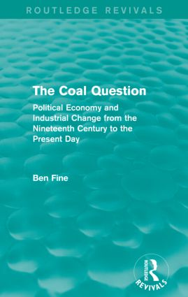 The Coal Question (Routledge Revivals): Political Economy and Industrial Change from the Nineteenth Century to the Present Day, 1st Edition (Paperback) book cover