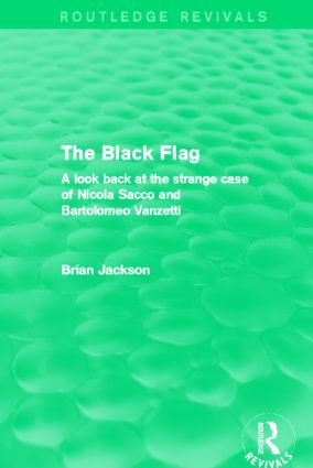 The Black Flag (Routledge Revivals): A look back at the strange case of Nicola Sacco and Bartolomeo Vanzetti, 1st Edition (Paperback) book cover