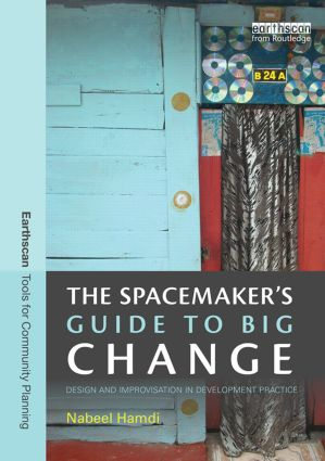 The Spacemaker's Guide to Big Change: Design and Improvisation in Development Practice, 1st Edition (Paperback) book cover