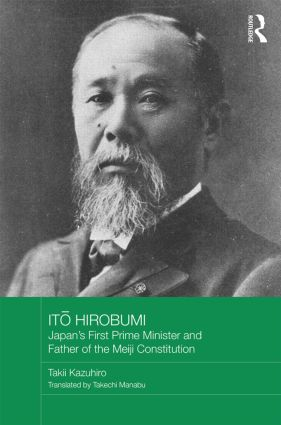 Ito Hirobumi – Japan's First Prime Minister and Father of the Meiji Constitution book cover