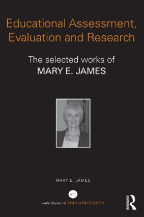 Educational Assessment, Evaluation and Research: The selected works of Mary E. James, 1st Edition (Paperback) book cover