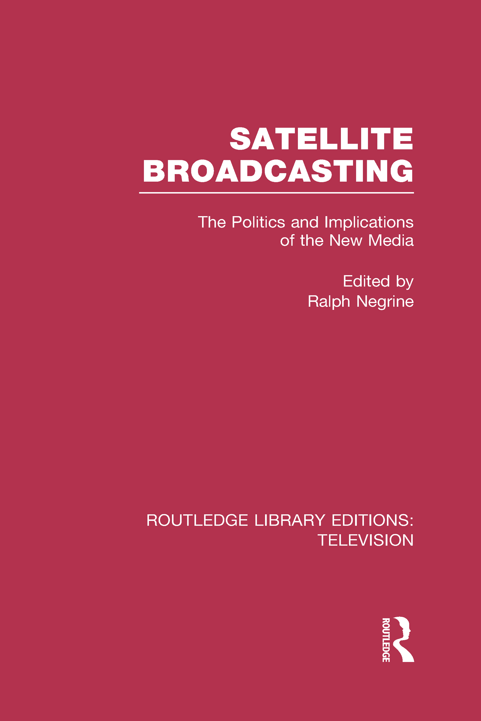 Satellite Broadcasting: The Politics and Implications of the New Media book cover