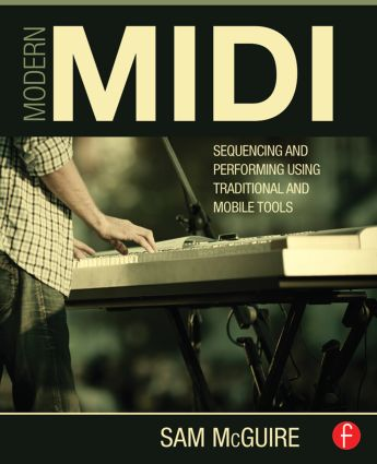 Modern MIDI: Sequencing and Performing Using Traditional and Mobile Tools book cover