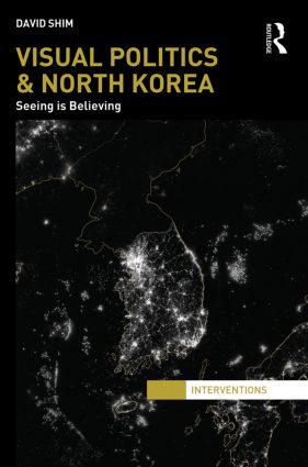 Visual Politics and North Korea: Seeing is Believing, 1st Edition (Hardback) book cover