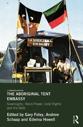 The Aboriginal Tent Embassy: Sovereignty, Black Power, Land Rights and the State, 1st Edition (Paperback) book cover