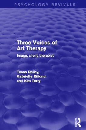Three Voices of Art Therapy (Psychology Revivals): Image, client, therapist (Hardback) book cover