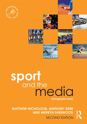 Sport and the Media: Managing the Nexus, 2nd Edition (Paperback) book cover