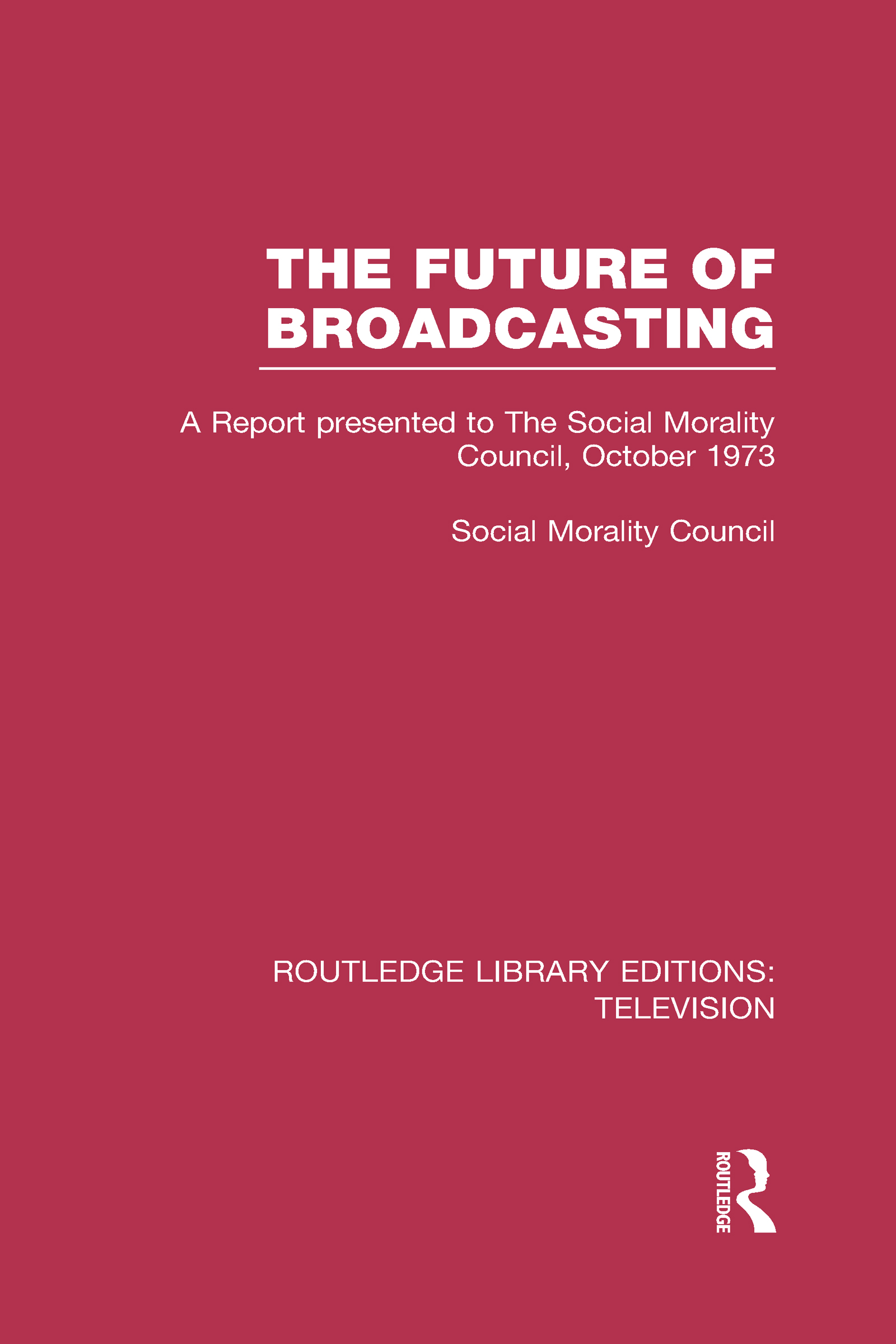 The Future of Broadcasting: A Report Presented to the Social Morality Council, October 1973 book cover