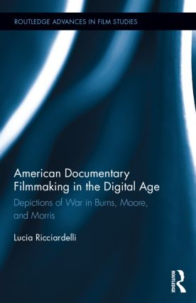 American Documentary Filmmaking in the Digital Age: Depictions of War in Burns, Moore, and Morris book cover