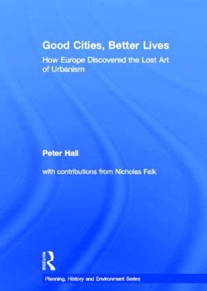 Good Cities, Better Lives: How Europe Discovered the Lost Art of Urbanism book cover