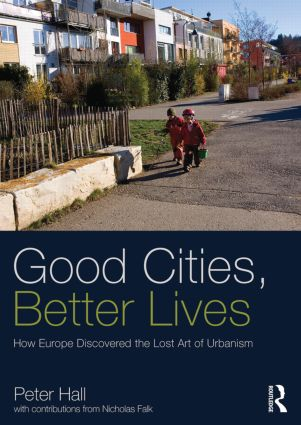 Good Cities, Better Lives: How Europe Discovered the Lost Art of Urbanism (Paperback) book cover