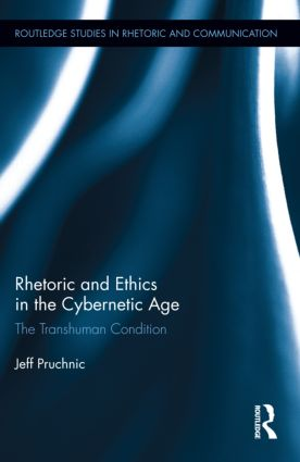 Rhetoric and Ethics in the Cybernetic Age: The Transhuman Condition (Hardback) book cover