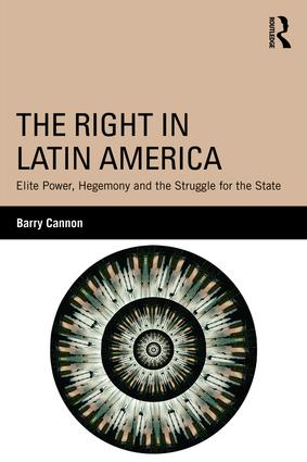 The Right in Latin America: Elite Power, Hegemony and the Struggle for the State (Paperback) book cover