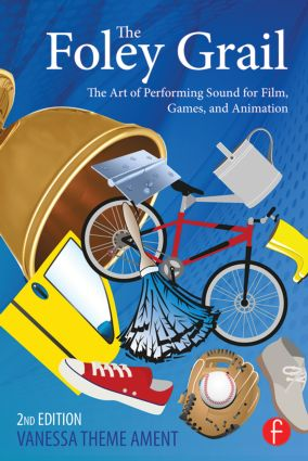 The Foley Grail: The Art of Performing Sound for Film, Games, and Animation, 2nd Edition (Paperback) book cover