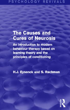 The Causes and Cures of Neurosis (Psychology Revivals): An introduction to modern behaviour therapy based on learning theory and the principles of conditioning (Hardback) book cover