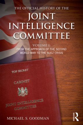 The Official History of the Joint Intelligence Committee: Volume I: From the Approach of the Second World War to the Suez Crisis (Hardback) book cover