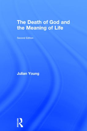The Death of God and the Meaning of Life: 2nd Edition (Hardback) book cover