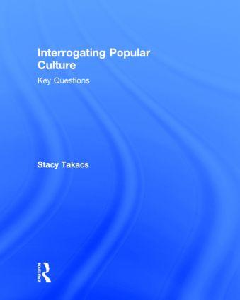 Interrogating Popular Culture: Key Questions, 1st Edition (Hardback) book cover