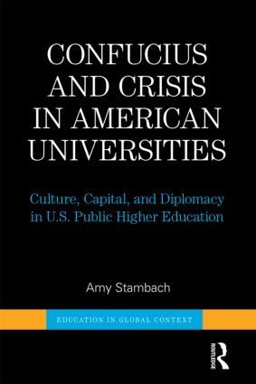 Confucius and Crisis in American Universities: Culture, Capital, and Diplomacy in U.S. Public Higher Education, 1st Edition (Hardback) book cover