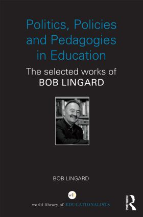 Politics, Policies and Pedagogies in Education: The selected works of Bob Lingard (Hardback) book cover