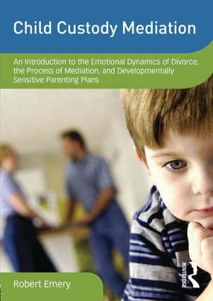 Child Custody Mediation: An Introduction to the Emotional Dynamics of Divorce, the Process of Mediation, and Developmentally Sensitive Parenting Plans book cover