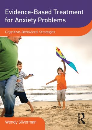 Evidence-Based Treatment for Anxiety Problems: Cognitive–Behavioral Strategies, 1st Edition (DVD) book cover