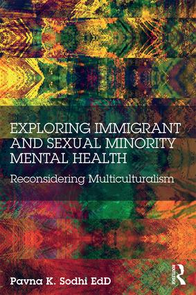 Exploring Immigrant and Sexual Minority Mental Health: Reconsidering Multiculturalism, 1st Edition (Paperback) book cover