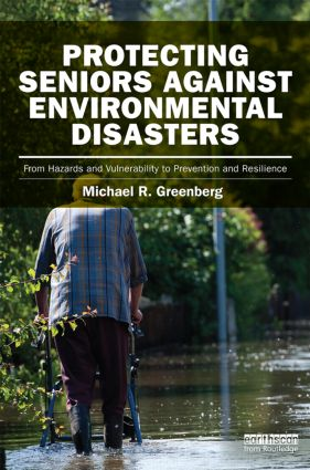 Protecting Seniors Against Environmental Disasters: From Hazards and Vulnerability to Prevention and Resilience, 1st Edition (Hardback) book cover