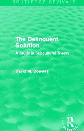 The Delinquent Solution (Routledge Revivals): A Study in Subcultural Theory (Hardback) book cover