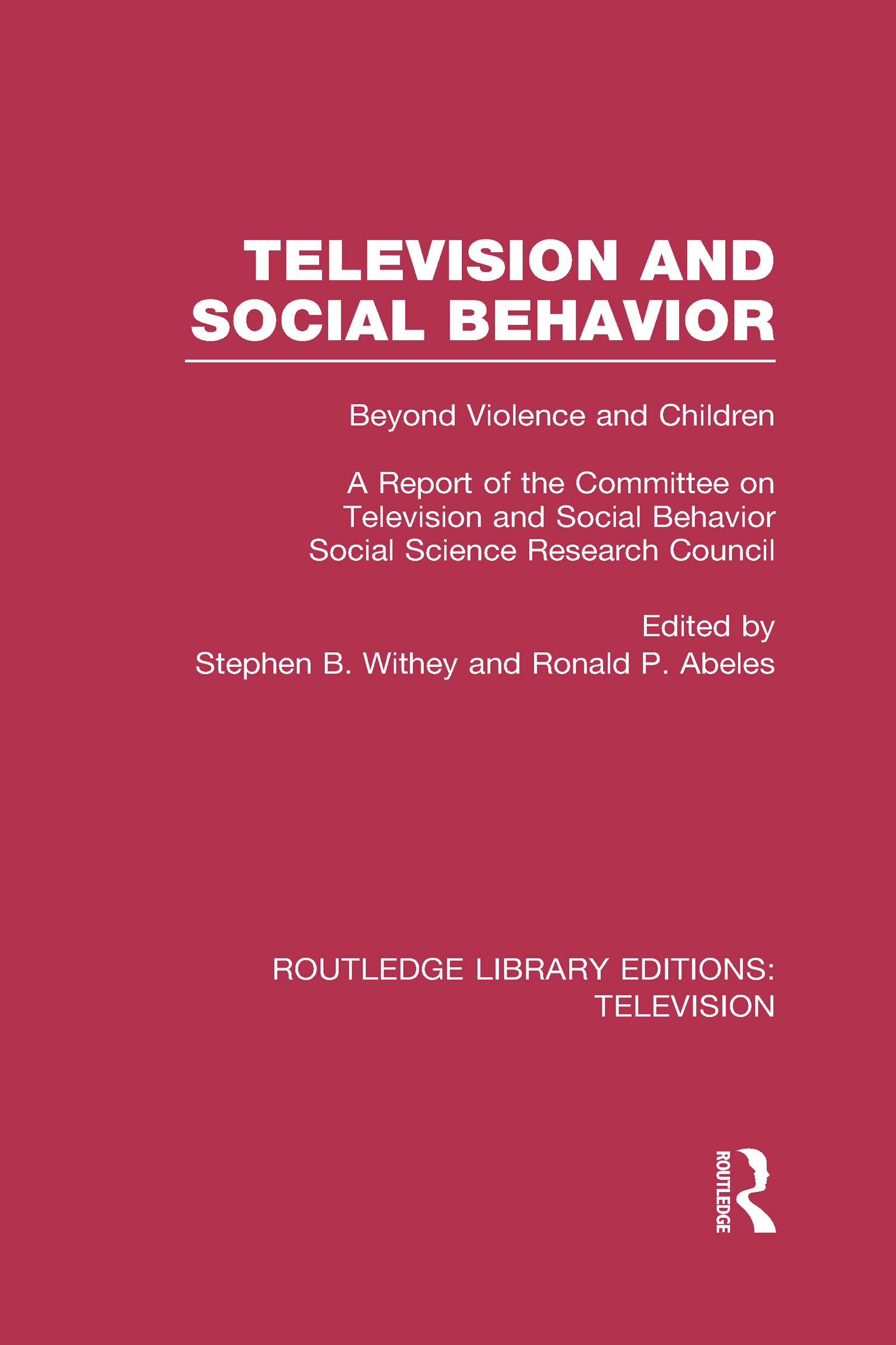 Television and Social Behavior: Beyond Violence and Children / A Report of the Committee on Television and Social Behavior, Social Science Research Council book cover