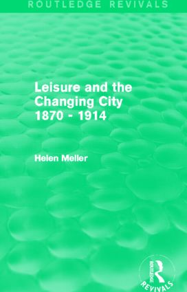 Leisure and the Changing City 1870 - 1914 (Routledge Revivals) (Hardback) book cover