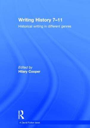 Writing History 7-11: Historical writing in different genres, 1st Edition (Hardback) book cover