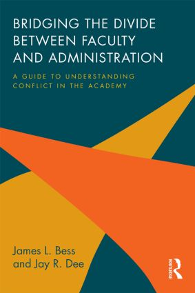 Bridging the Divide between Faculty and Administration: A Guide to Understanding Conflict in the Academy, 1st Edition (Paperback) book cover