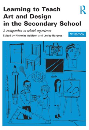 Learning to Teach Art and Design in the Secondary School: A companion to school experience book cover
