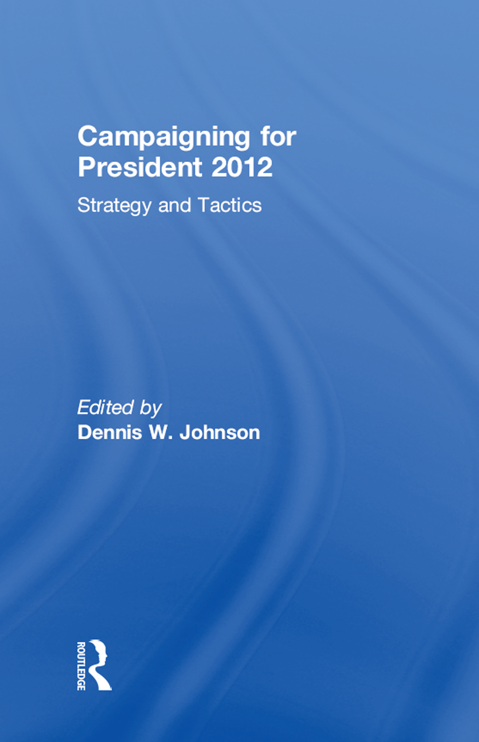 Campaigning for President 2012: Strategy and Tactics book cover