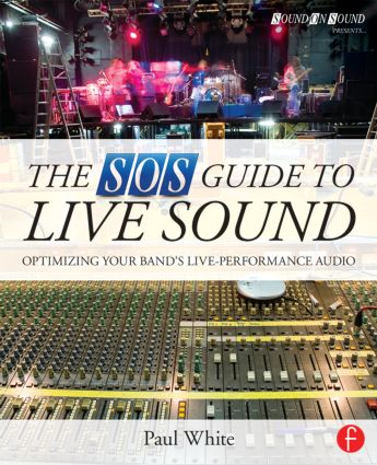 The SOS Guide to Live Sound: Optimising Your Band's Live-Performance Audio, 1st Edition (Paperback) book cover