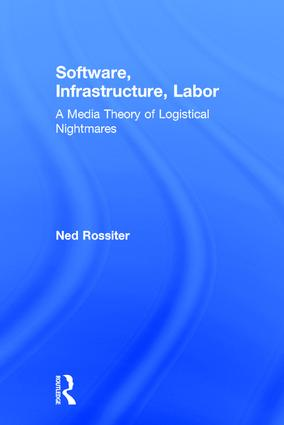 Software, Infrastructure, Labor: A Media Theory of Logistical Nightmares, 1st Edition (Hardback) book cover