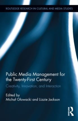 Public Media Management for the Twenty-First Century: Creativity, Innovation, and Interaction (Hardback) book cover