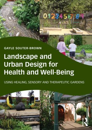 Landscape and Urban Design for Health and Well-Being: Using Healing, Sensory and Therapeutic Gardens, 1st Edition (Paperback) book cover