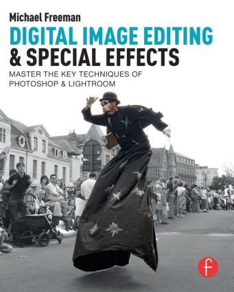 Digital Image Editing & Special Effects: Quickly Master The Key Techniques Of Photoshop & Lightroom book cover