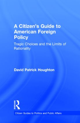 A Citizen's Guide to American Foreign Policy: Tragic Choices and the Limits of Rationality book cover