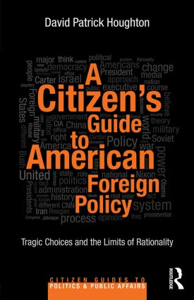 A Citizen's Guide to American Foreign Policy: Tragic Choices and the Limits of Rationality (Paperback) book cover