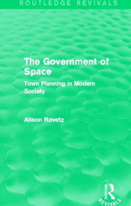The Government of Space (Routledge Revivals): Town Planning in Modern Society (Hardback) book cover
