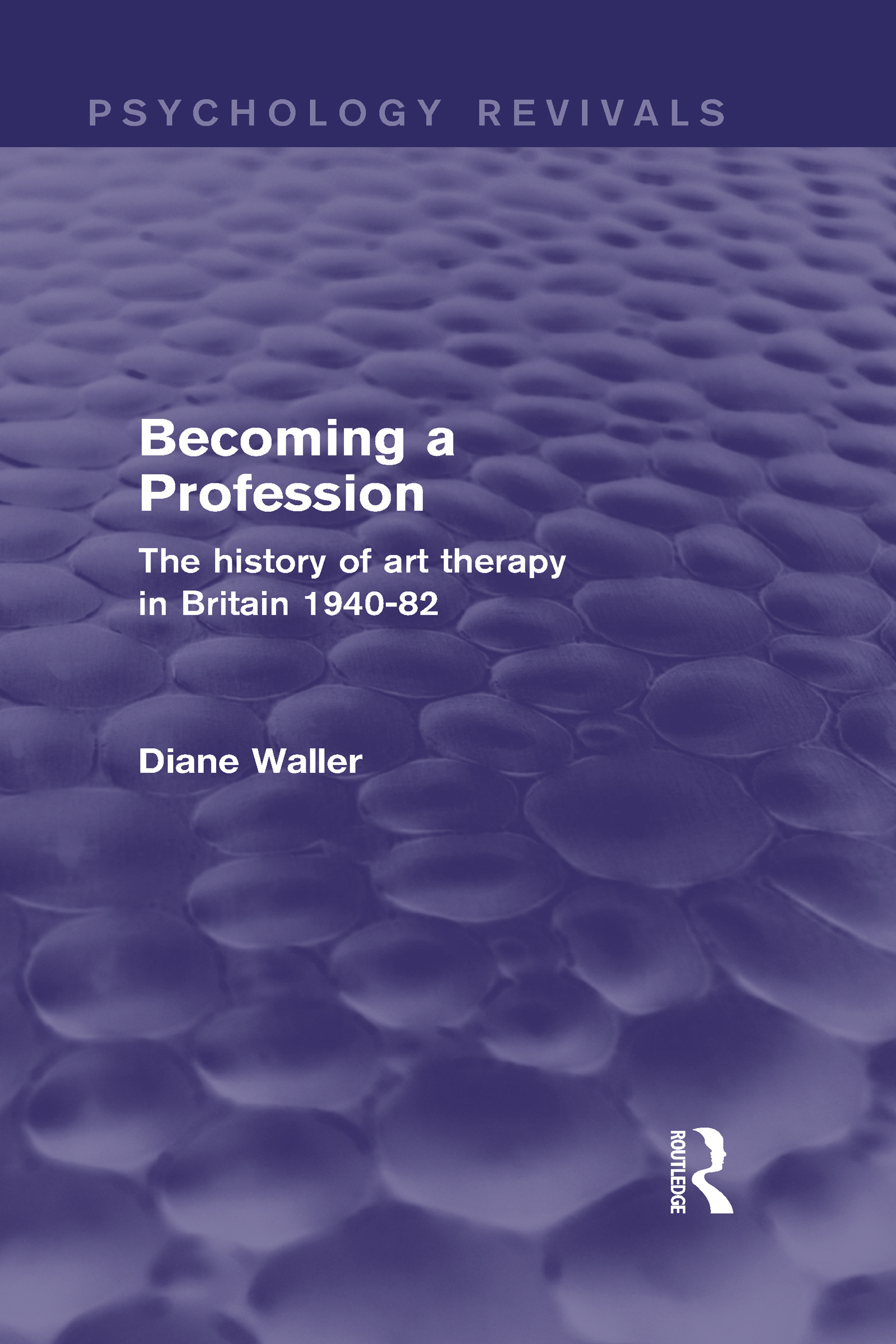 Becoming a Profession (Psychology Revivals): The History of Art Therapy in Britain 1940-82 (Hardback) book cover