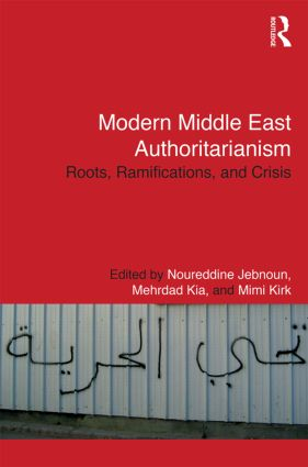 Modern Middle East Authoritarianism: Roots, Ramifications, and Crisis (Hardback) book cover