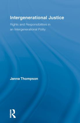 Intergenerational Justice: Rights and Responsibilities in an Intergenerational Polity, 1st Edition (e-Book) book cover