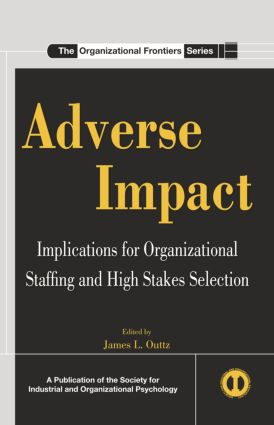 Adverse Impact: Implications for Organizational Staffing and High Stakes Selection (Paperback) book cover